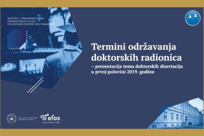 Termini održavanja doktorskih radionica – prezentacija tema doktorskih disertacija u prvoj polovini 2019. godine